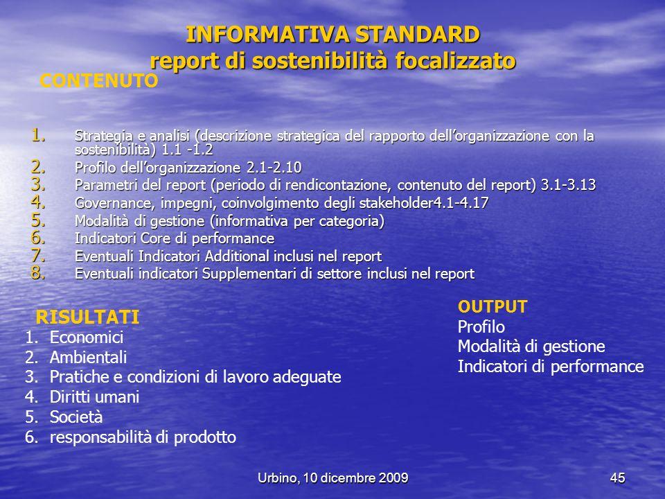 Urbino, 10 dicembre 200945 INFORMATIVA STANDARD report di sostenibilità focalizzato 1. Strategia e analisi (descrizione strategica del rapporto dellor