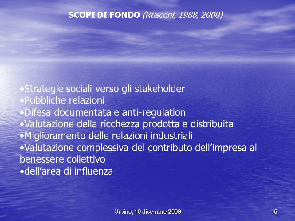 Urbino, 10 dicembre 20095 SCOPI DI FONDO (Rusconi, 1988, 2000) Strategie sociali verso gli stakeholder Pubbliche relazioni Difesa documentata e anti-r