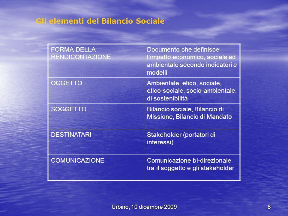Urbino, 10 dicembre 20098 Gli elementi del Bilancio Sociale FORMA DELLA RENDICONTAZIONE Documento che definisce limpatto economico, sociale ed ambient