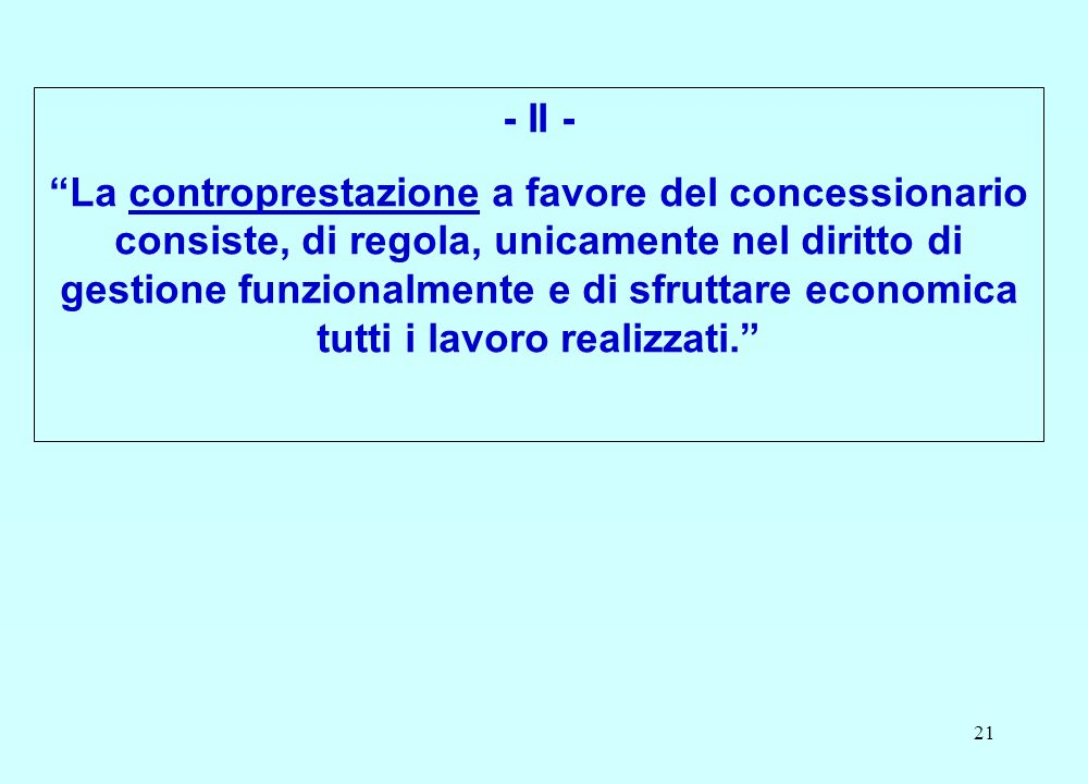 21 - II - La controprestazione a favore del concessionario consiste, di regola, unicamente nel diritto di gestione funzionalmente e di sfruttare economica tutti i lavoro realizzati.