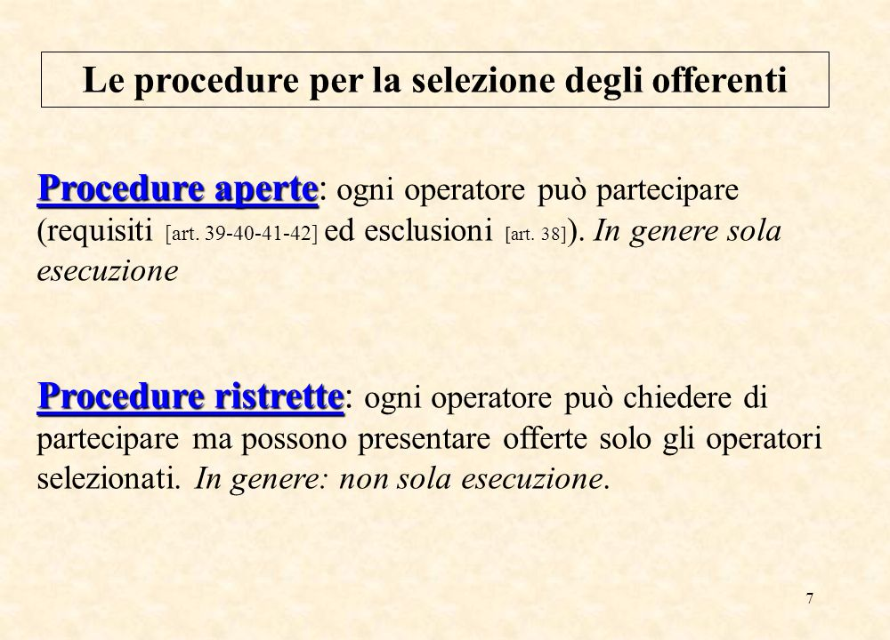 7 Le procedure per la selezione degli offerenti Procedure aperte Procedure aperte: ogni operatore può partecipare (requisiti [art.