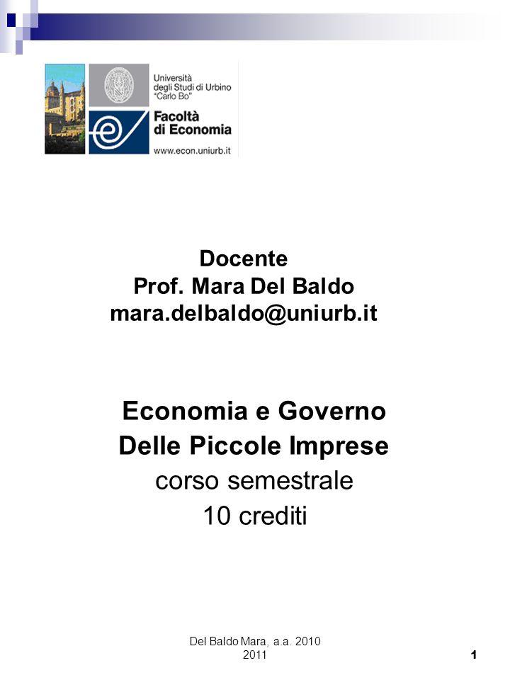 Del Baldo Mara, a.a. 2010 2011 1 Economia e Governo Delle Piccole Imprese corso semestrale 10 crediti Docente Prof. Mara Del Baldo mara.delbaldo@uniur