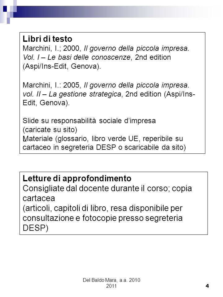 Del Baldo Mara, a.a. 2010 2011 4 Libri di testo Marchini, I.; 2000, Il governo della piccola impresa. Vol. I – Le basi delle conoscenze, 2nd edition (