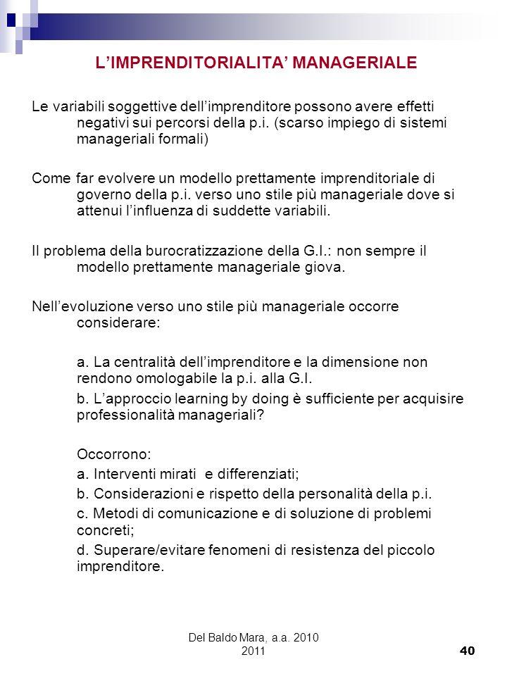 Del Baldo Mara, a.a. 2010 2011 40 LIMPRENDITORIALITA MANAGERIALE Le variabili soggettive dellimprenditore possono avere effetti negativi sui percorsi