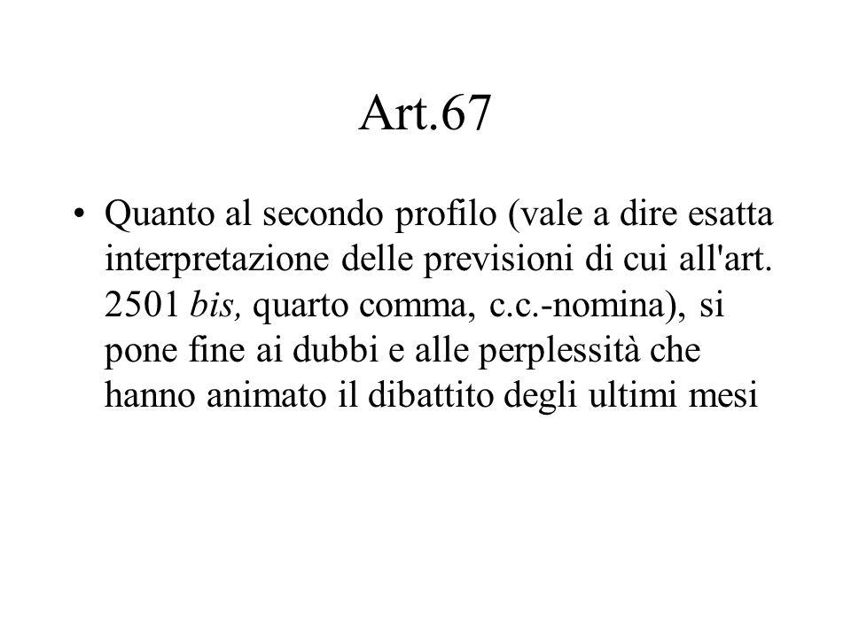 Art.67 Quanto al secondo profilo (vale a dire esatta interpretazione delle previsioni di cui all'art. 2501 bis, quarto comma, c.c.-nomina), si pone fi