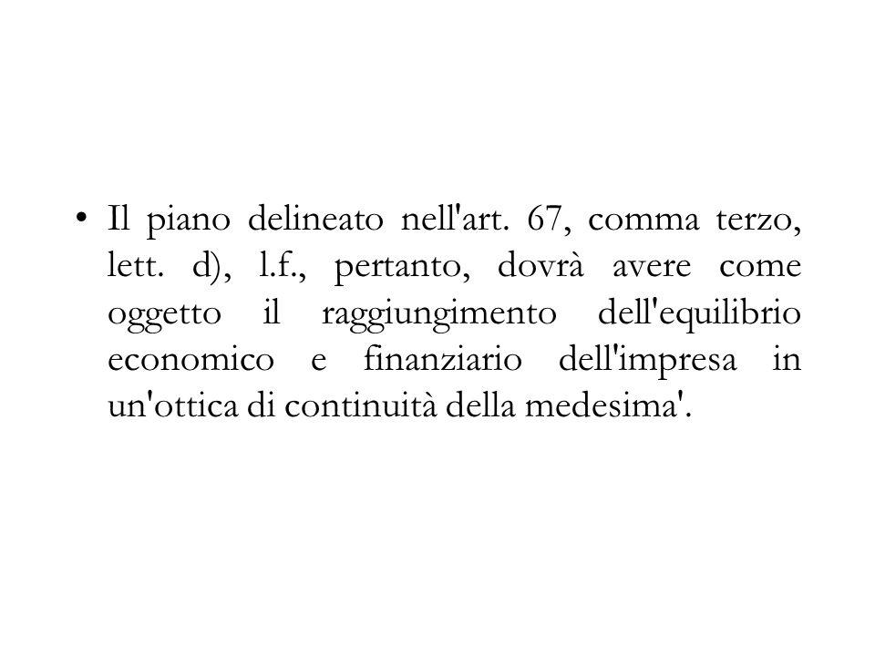 Il piano delineato nell'art. 67, comma terzo, lett. d), l.f., pertanto, dovrà avere come oggetto il raggiungimento dell'equilibrio economico e finanzi