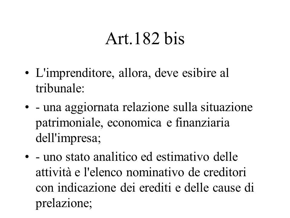 Art.182 bis L'imprenditore, allora, deve esibire al tribunale: - una aggiornata relazione sulla situazione patrimoniale, economica e finanziaria dell'