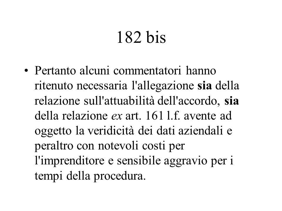 182 bis Pertanto alcuni commentatori hanno ritenuto necessaria l'allegazione sia della relazione sull'attuabilità dell'accordo, sia della relazione ex