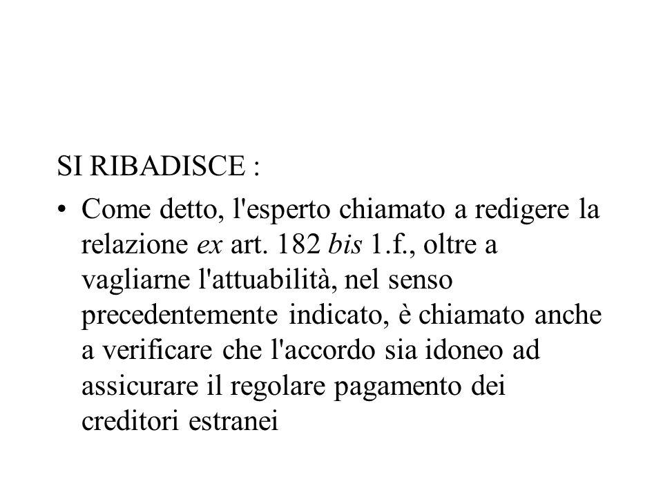 SI RIBADISCE : Come detto, l'esperto chiamato a redigere la relazione ex art. 182 bis 1.f., oltre a vagliarne l'attuabilità, nel senso precedentemente