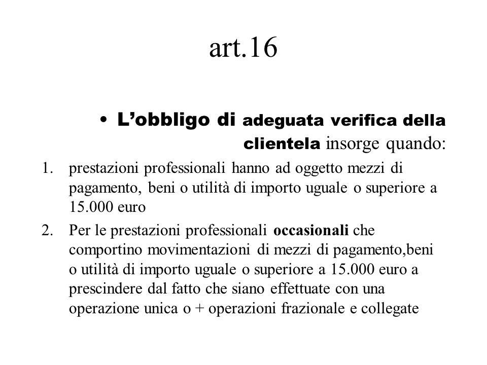 art.16 Lobbligo di adeguata verifica della clientela insorge quando: 1.prestazioni professionali hanno ad oggetto mezzi di pagamento, beni o utilità d