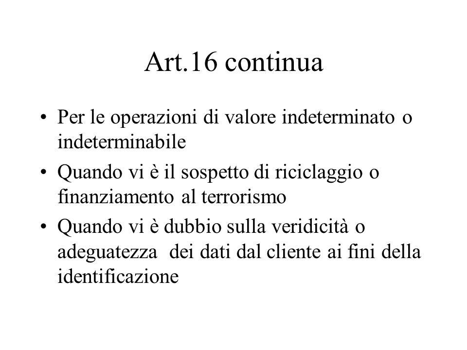 Art.16 continua Per le operazioni di valore indeterminato o indeterminabile Quando vi è il sospetto di riciclaggio o finanziamento al terrorismo Quand