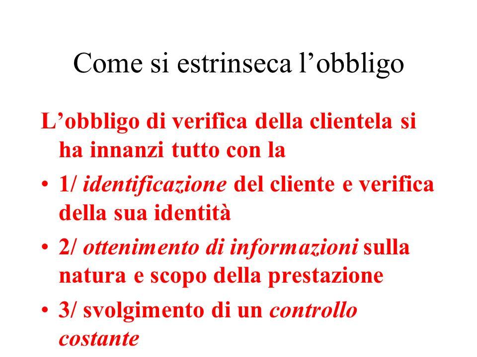 Come si estrinseca lobbligo Lobbligo di verifica della clientela si ha innanzi tutto con la 1/ identificazione del cliente e verifica della sua identi