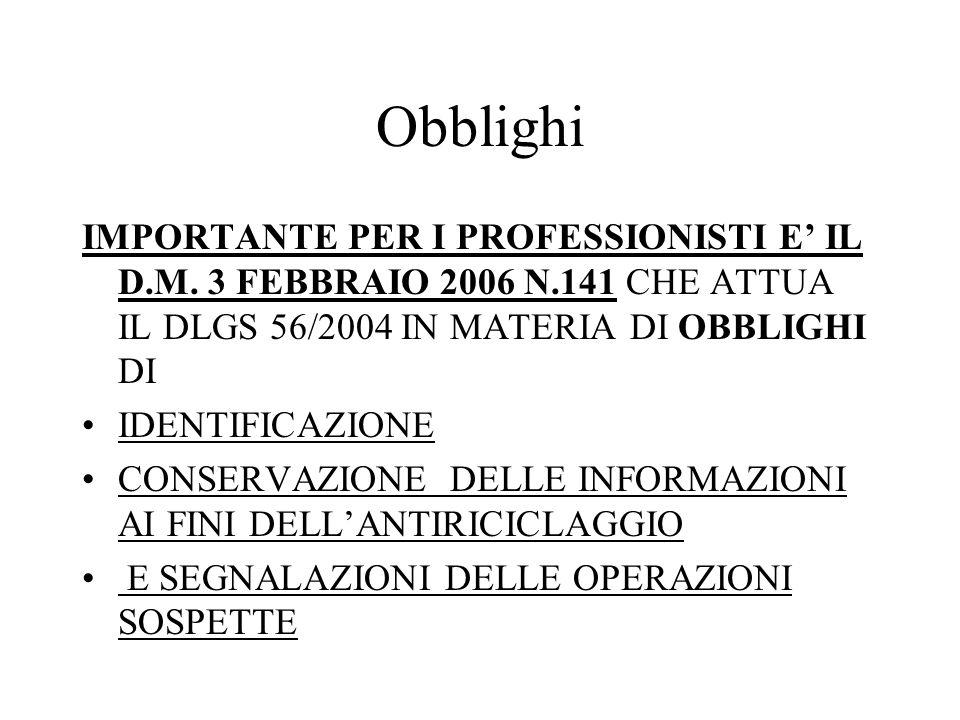 Obblighi IMPORTANTE PER I PROFESSIONISTI E IL D.M. 3 FEBBRAIO 2006 N.141 CHE ATTUA IL DLGS 56/2004 IN MATERIA DI OBBLIGHI DI IDENTIFICAZIONE CONSERVAZ