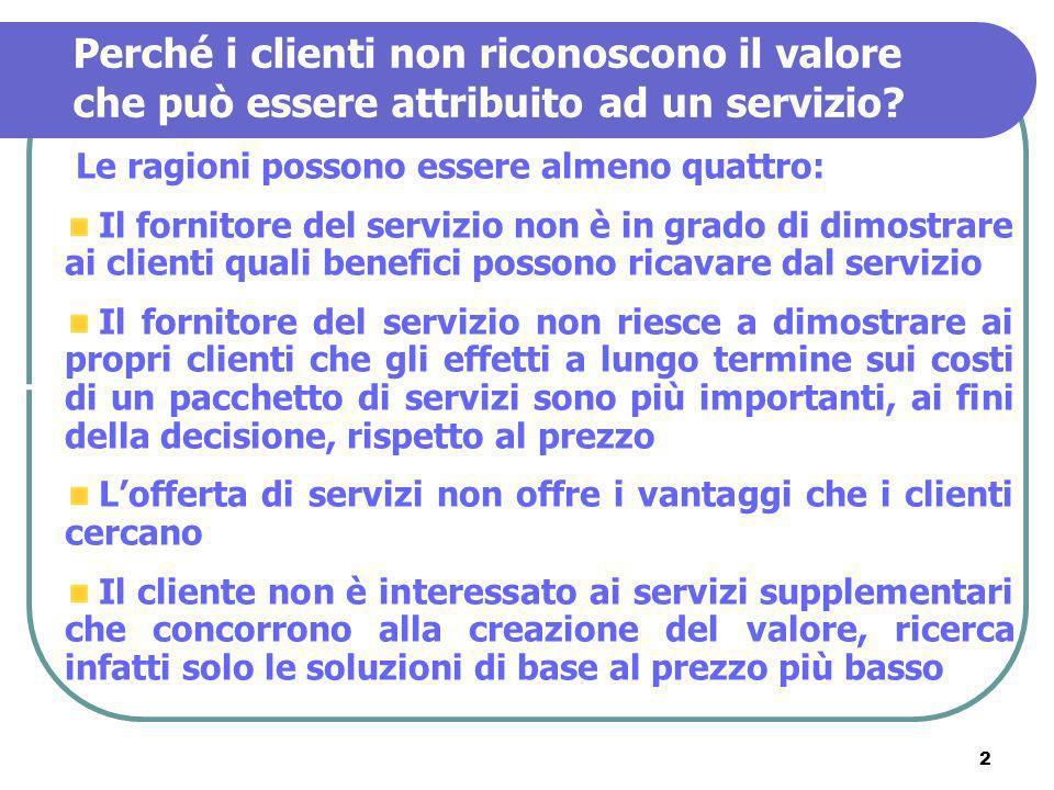 2 Perché i clienti non riconoscono il valore che può essere attribuito ad un servizio? Le ragioni possono essere almeno quattro: Il fornitore del serv