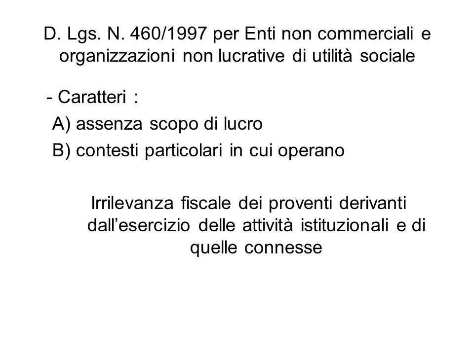 D. Lgs. N. 460/1997 per Enti non commerciali e organizzazioni non lucrative di utilità sociale - Caratteri : A) assenza scopo di lucro B) contesti par