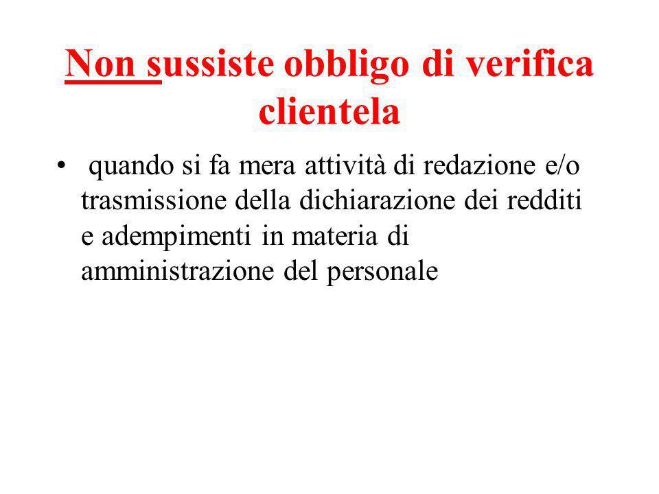 Non sussiste obbligo di verifica clientela quando si fa mera attività di redazione e/o trasmissione della dichiarazione dei redditi e adempimenti in materia di amministrazione del personale