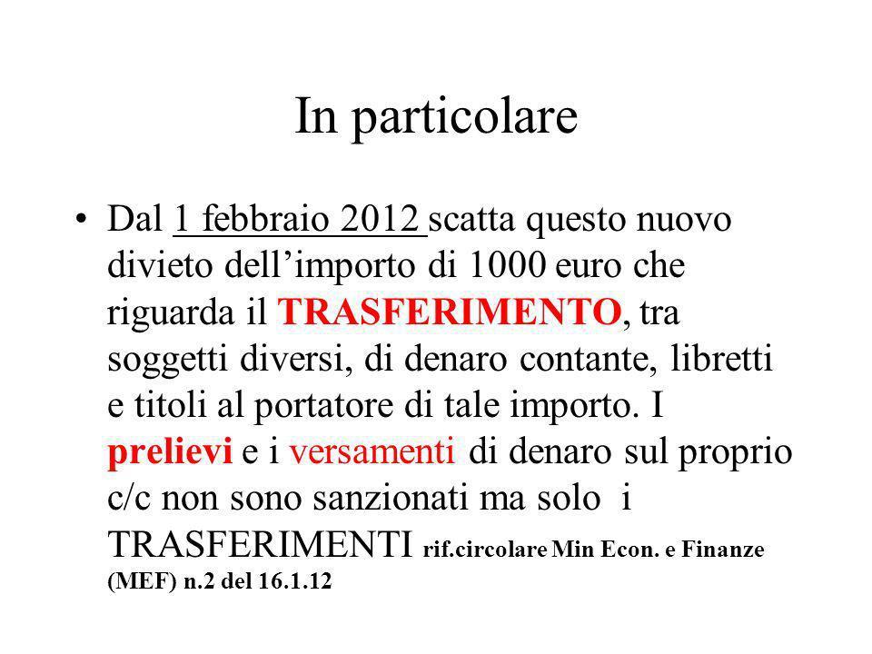 In particolare Dal 1 febbraio 2012 scatta questo nuovo divieto dellimporto di 1000 euro che riguarda il TRASFERIMENTO, tra soggetti diversi, di denaro contante, libretti e titoli al portatore di tale importo.