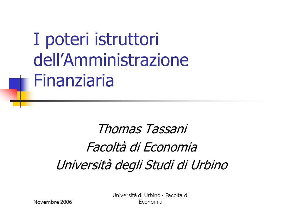 Novembre 2006 Università di Urbino - Facoltà di Economia I poteri istruttori dellAmministrazione Finanziaria Thomas Tassani Facoltà di Economia Università degli Studi di Urbino