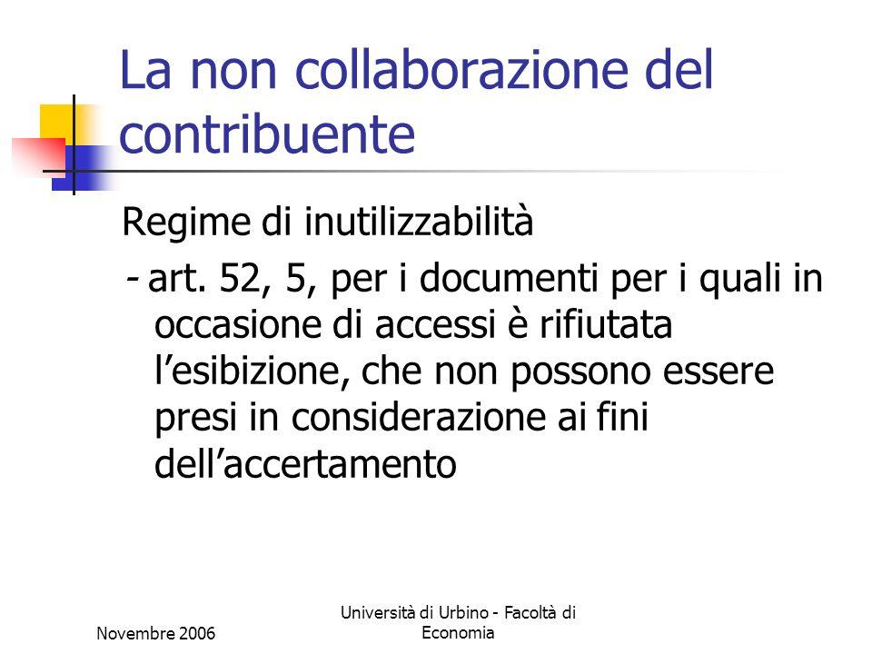 Novembre 2006 Università di Urbino - Facoltà di Economia La non collaborazione del contribuente Regime di inutilizzabilità - art.
