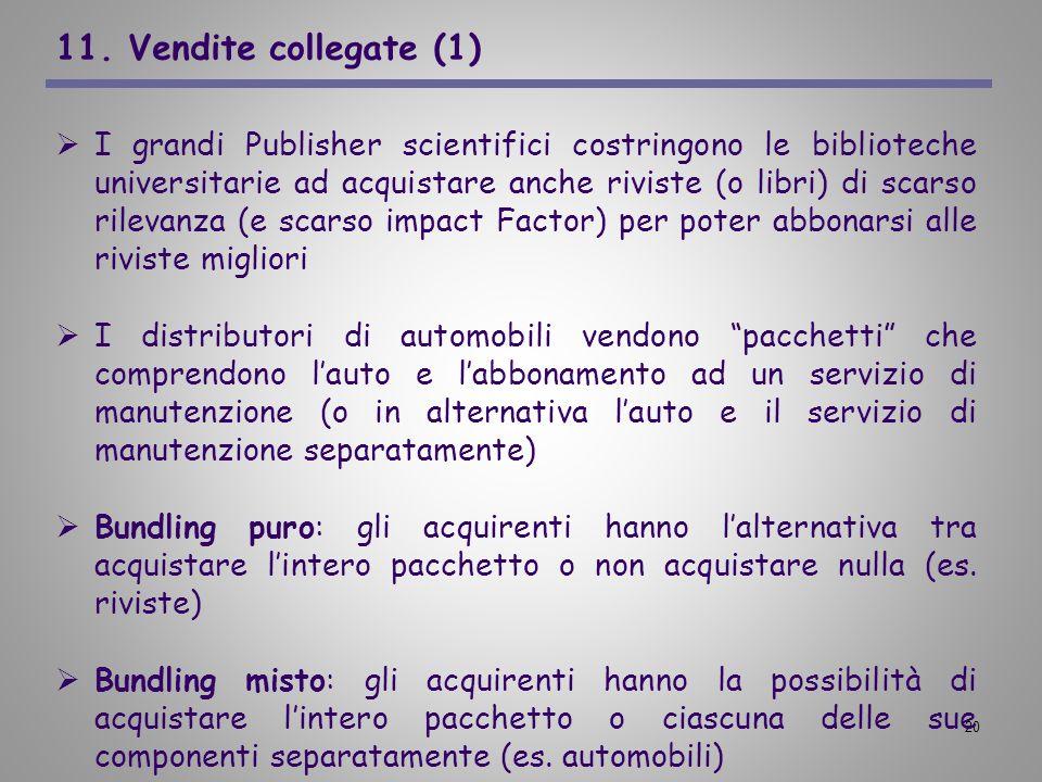 20 11. Vendite collegate (1) I grandi Publisher scientifici costringono le biblioteche universitarie ad acquistare anche riviste (o libri) di scarso r