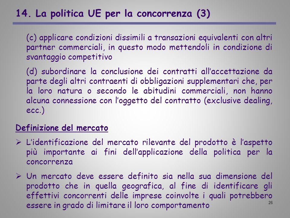 26 14. La politica UE per la concorrenza (3) (c) applicare condizioni dissimili a transazioni equivalenti con altri partner commerciali, in questo mod