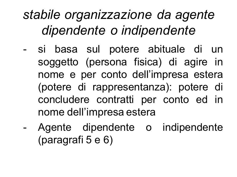 stabile organizzazione da agente dipendente o indipendente -si basa sul potere abituale di un soggetto (persona fisica) di agire in nome e per conto d
