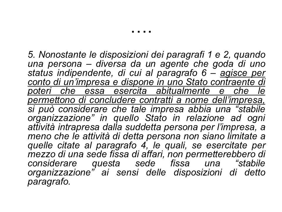 …. 5. Nonostante le disposizioni dei paragrafi 1 e 2, quando una persona – diversa da un agente che goda di uno status indipendente, di cui al paragra
