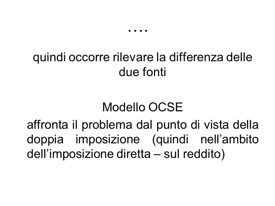 …. quindi occorre rilevare la differenza delle due fonti Modello OCSE affronta il problema dal punto di vista della doppia imposizione (quindi nellamb