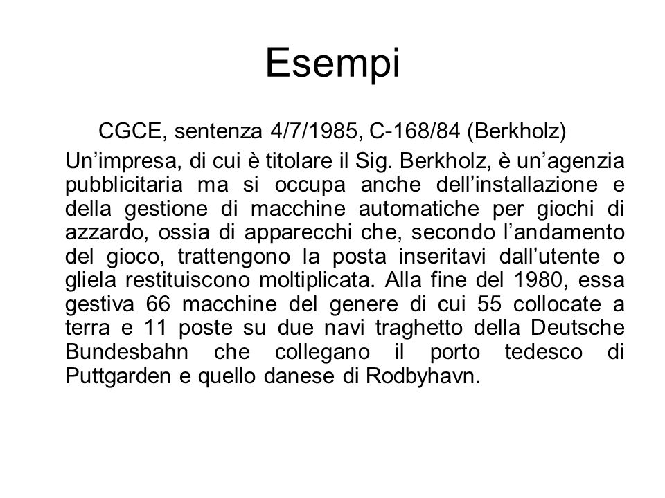 Esempi CGCE, sentenza 4/7/1985, C-168/84 (Berkholz) Unimpresa, di cui è titolare il Sig. Berkholz, è unagenzia pubblicitaria ma si occupa anche dellin