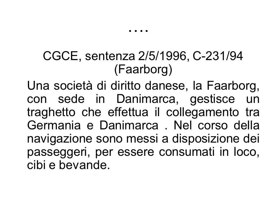 …. CGCE, sentenza 2/5/1996, C-231/94 (Faarborg) Una società di diritto danese, la Faarborg, con sede in Danimarca, gestisce un traghetto che effettua