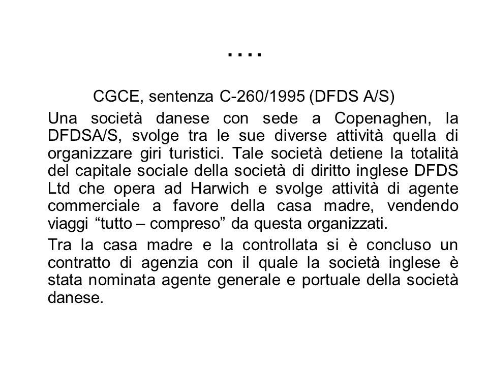 …. CGCE, sentenza C-260/1995 (DFDS A/S) Una società danese con sede a Copenaghen, la DFDSA/S, svolge tra le sue diverse attività quella di organizzare