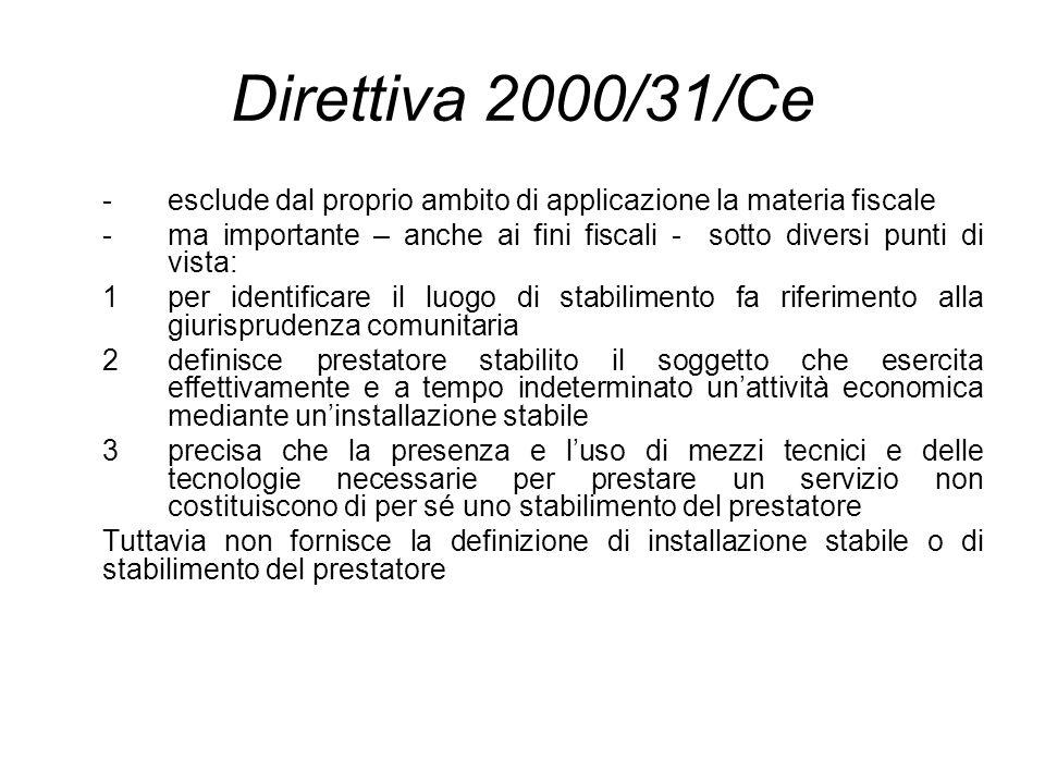 Direttiva 2000/31/Ce -esclude dal proprio ambito di applicazione la materia fiscale -ma importante – anche ai fini fiscali - sotto diversi punti di vi