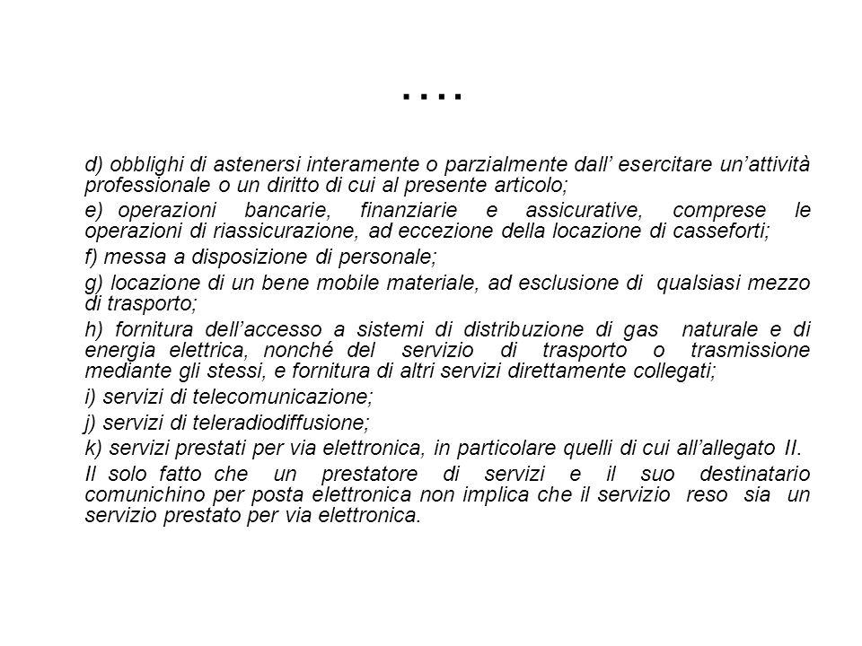 …. d) obblighi di astenersi interamente o parzialmente dall esercitare unattività professionale o un diritto di cui al presente articolo; e) operazion