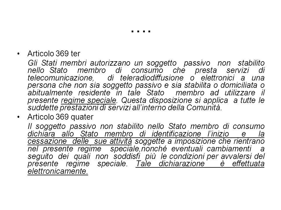 …. Articolo 369 ter Gli Stati membri autorizzano un soggetto passivo non stabilito nello Stato membro di consumo che presta servizi di telecomunicazio