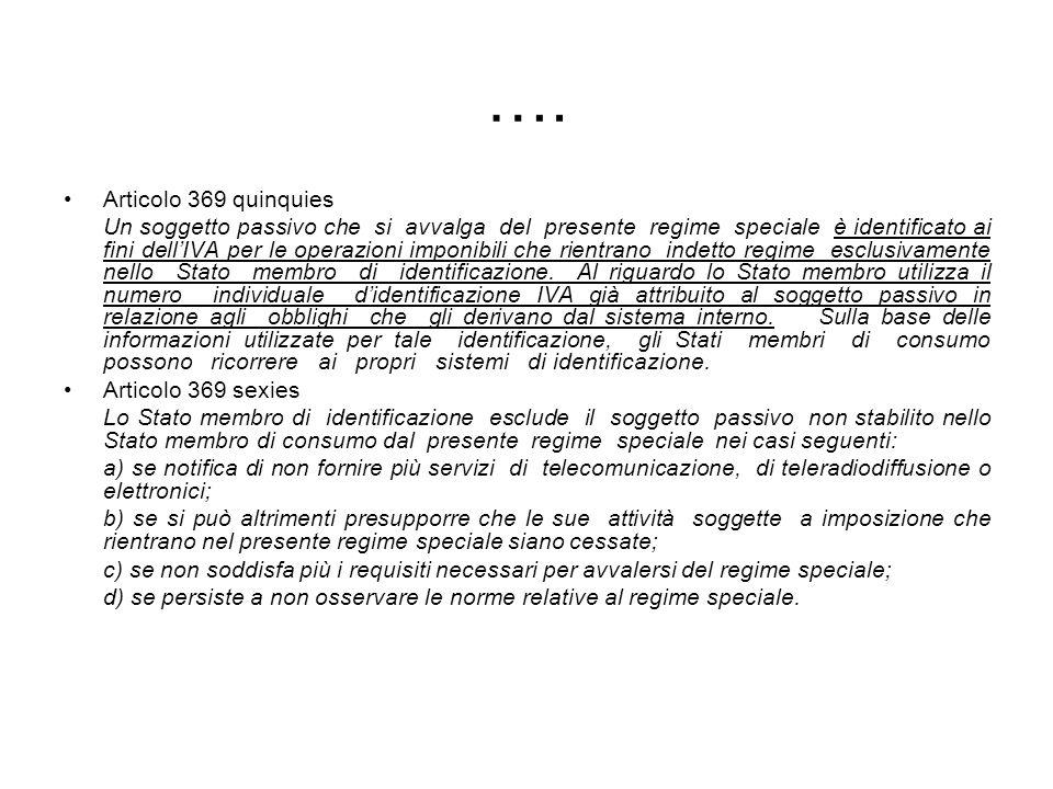 …. Articolo 369 quinquies Un soggetto passivo che si avvalga del presente regime speciale è identificato ai fini dellIVA per le operazioni imponibili