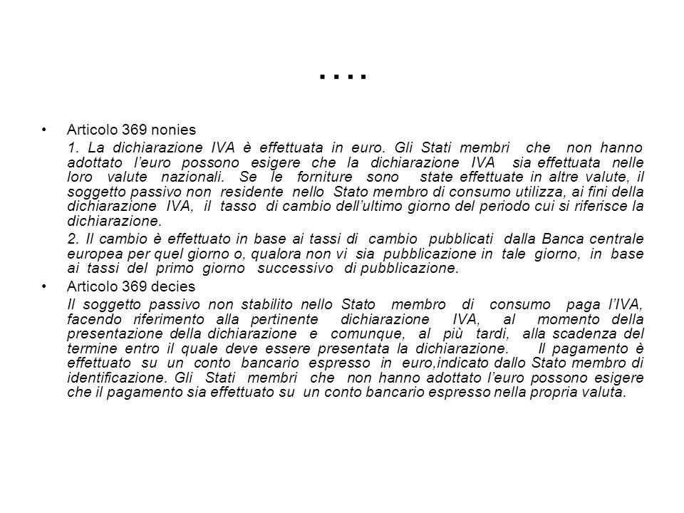 …. Articolo 369 nonies 1. La dichiarazione IVA è effettuata in euro. Gli Stati membri che non hanno adottato leuro possono esigere che la dichiarazion
