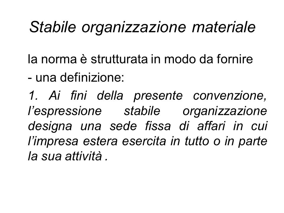 Stabile organizzazione materiale la norma è strutturata in modo da fornire - una definizione: 1. Ai fini della presente convenzione, lespressione stab