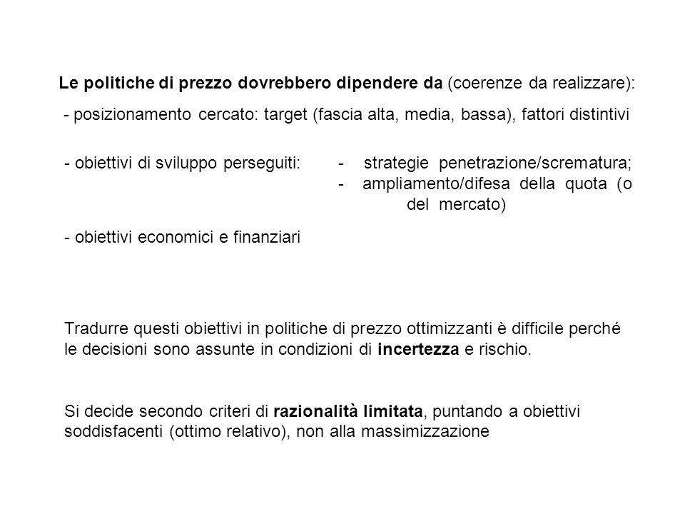 Le politiche di prezzo dovrebbero dipendere da (coerenze da realizzare): - posizionamento cercato:target (fascia alta, media, bassa), fattori distinti