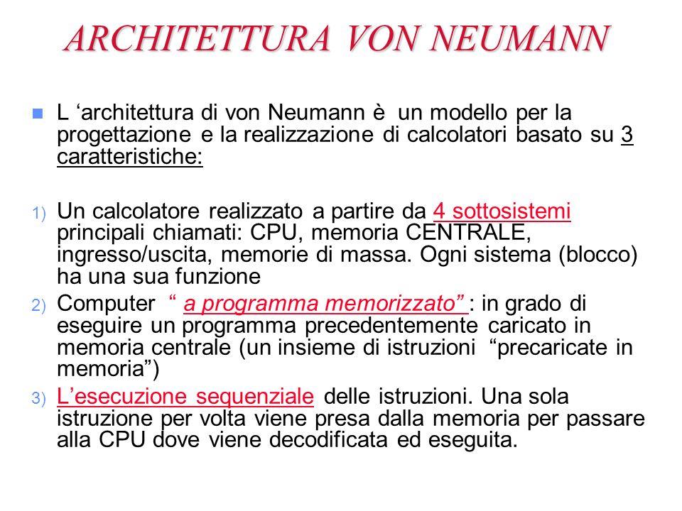 ARCHITETTURA VON NEUMANN n n L architettura di von Neumann è un modello per la progettazione e la realizzazione di calcolatori basato su 3 caratterist