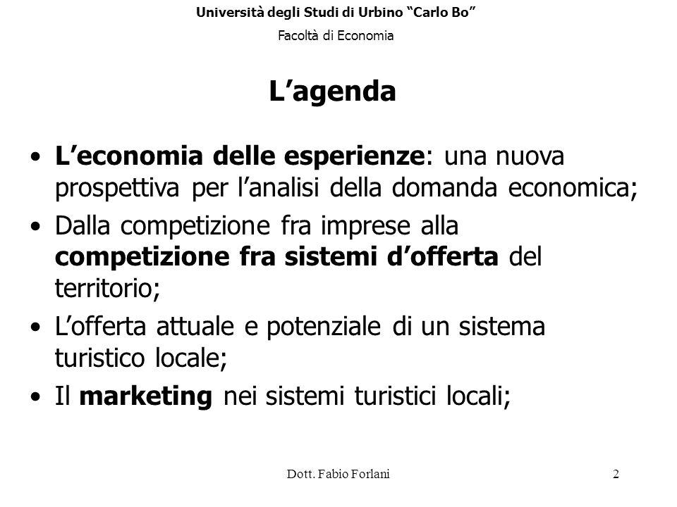 Dott. Fabio Forlani2 Lagenda Leconomia delle esperienze: una nuova prospettiva per lanalisi della domanda economica; Dalla competizione fra imprese al