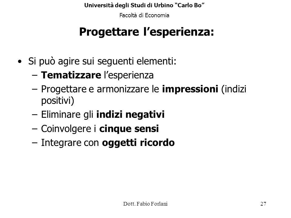 Dott. Fabio Forlani27 Progettare lesperienza: Si può agire sui seguenti elementi: –Tematizzare lesperienza –Progettare e armonizzare le impressioni (i