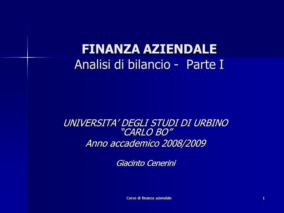 Corso di finanza aziendale 1 FINANZA AZIENDALE Analisi di bilancio - Parte I UNIVERSITA DEGLI STUDI DI URBINO CARLO BO Anno accademico 2008/2009 Giaci