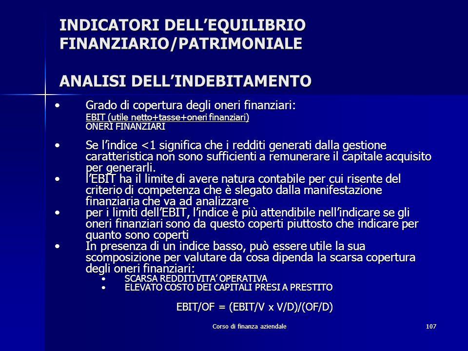 Corso di finanza aziendale107 INDICATORI DELLEQUILIBRIO FINANZIARIO/PATRIMONIALE ANALISI DELLINDEBITAMENTO Grado di copertura degli oneri finanziari:G