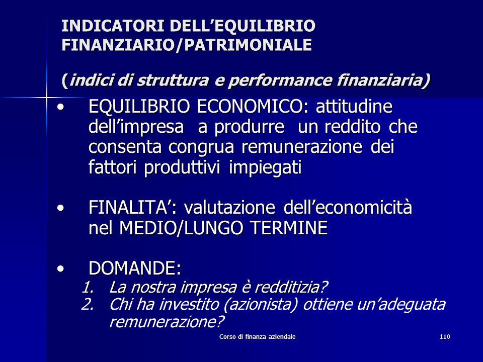 Corso di finanza aziendale110 INDICATORI DELLEQUILIBRIO FINANZIARIO/PATRIMONIALE (indici di struttura e performance finanziaria) EQUILIBRIO ECONOMICO: