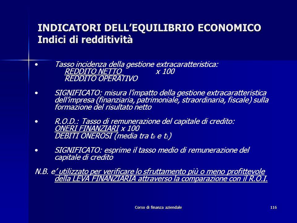 Corso di finanza aziendale116 INDICATORI DELLEQUILIBRIO ECONOMICO Indici di redditività Tasso incidenza della gestione extracaratteristica: REDDITO NE