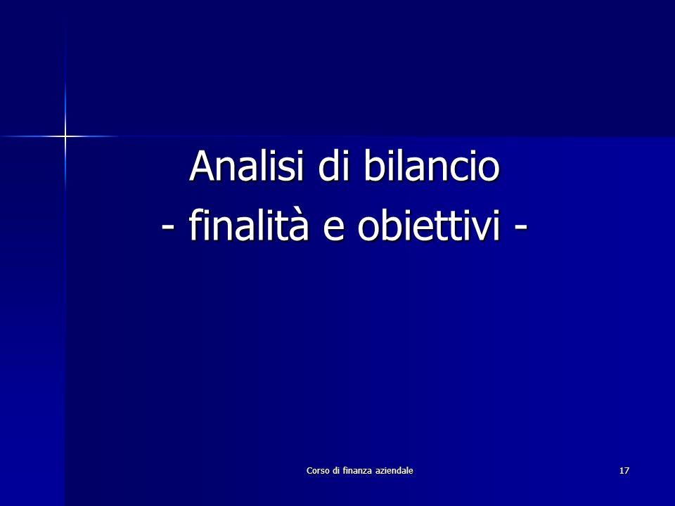 Corso di finanza aziendale17 Analisi di bilancio - finalità e obiettivi -