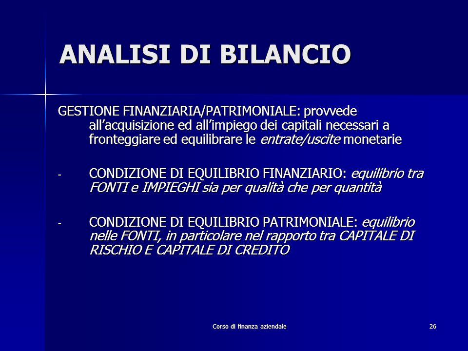 Corso di finanza aziendale26 ANALISI DI BILANCIO GESTIONE FINANZIARIA/PATRIMONIALE: provvede allacquisizione ed allimpiego dei capitali necessari a fr