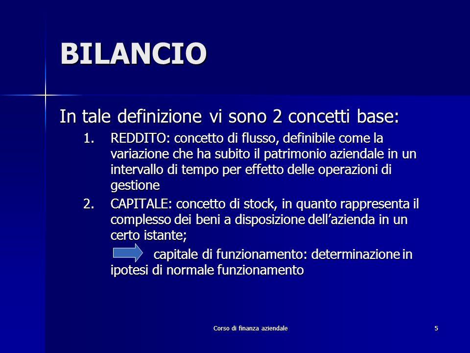 Corso di finanza aziendale5 BILANCIO In tale definizione vi sono 2 concetti base: 1.REDDITO: concetto di flusso, definibile come la variazione che ha