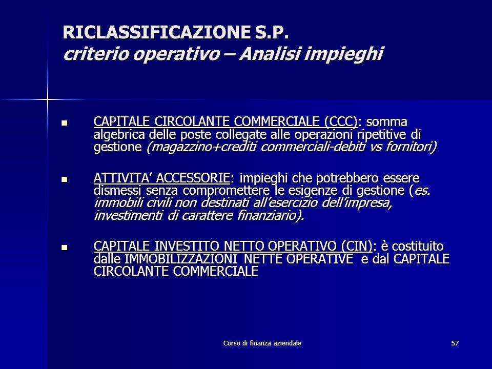Corso di finanza aziendale57 CAPITALE CIRCOLANTE COMMERCIALE (CCC): somma algebrica delle poste collegate alle operazioni ripetitive di gestione (maga