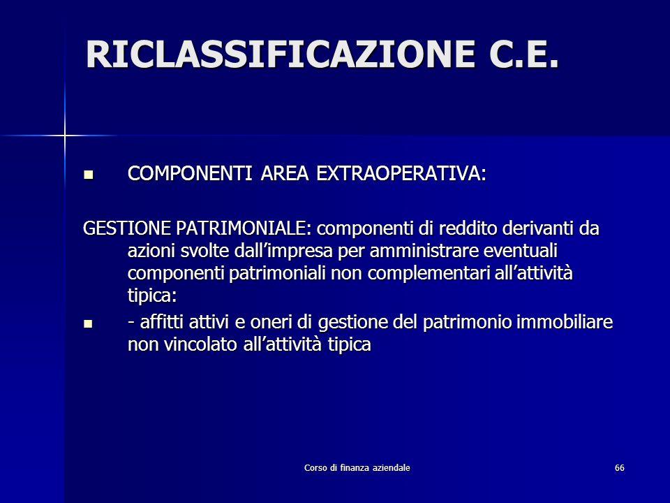 Corso di finanza aziendale66 RICLASSIFICAZIONE C.E. COMPONENTI AREA EXTRAOPERATIVA: COMPONENTI AREA EXTRAOPERATIVA: GESTIONE PATRIMONIALE: componenti